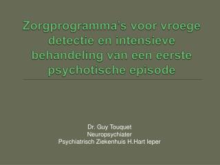 Zorgprogramma s voor vroege detectie en intensieve behandeling van een eerste psychotische episode