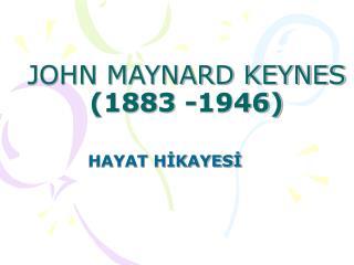 JOHN MAYNARD KEYNES 1883 -1946