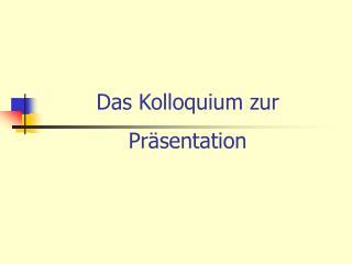 Das Kolloquium zur Pr sentation