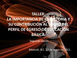 TALLER: LA IMPORTANCIA DE LA HISTORIA Y SU CONTRIBUCI N AL LOGRO DEL PERFIL DE EGRESO DE EDUCACI N B SICA.