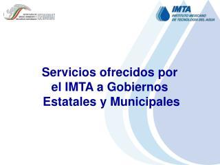 Servicios ofrecidos por  el IMTA a Gobiernos  Estatales y Municipales
