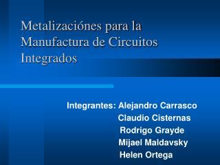 Metalizaci nes para la Manufactura de Circuitos Integrados