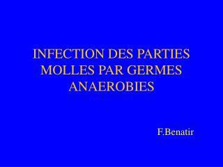 INFECTION DES PARTIES MOLLES PAR GERMES ANAEROBIES