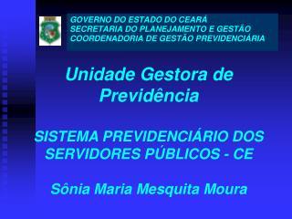 Unidade Gestora de Previd ncia  SISTEMA PREVIDENCI RIO DOS SERVIDORES P BLICOS - CE  S nia Maria Mesquita Moura