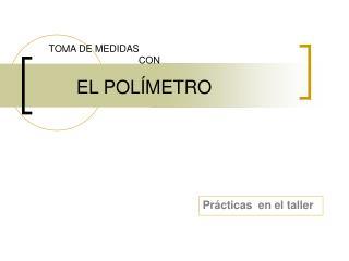 TOMA DE MEDIDAS                                        CON                            EL POL METRO