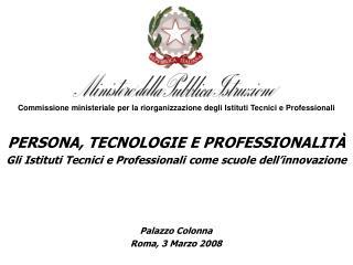 PERSONA, TECNOLOGIE E PROFESSIONALIT  Gli Istituti Tecnici e Professionali come scuole dell innovazione