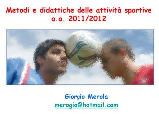 Metodi e didattiche delle attivit  sportive                       a.a. 2011