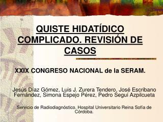 QUISTE HIDAT DICO COMPLICADO. REVISI N DE CASOS  XXIX CONGRESO NACIONAL de la SERAM.