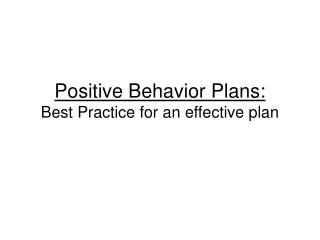 Positive Behavior Plans:   Best Practice for an effective plan
