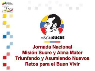 Jornada Nacional  Misi n Sucre y Alma Mater Triunfando y Asumiendo Nuevos Retos para el Buen Vivir