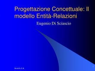 Progettazione Concettuale: Il modello Entit -Relazioni