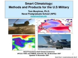 Smart Climatology: Methods and Products for the U.S Military  Tom Murphree, Ph.D. Naval Postgraduate School NPS murphree