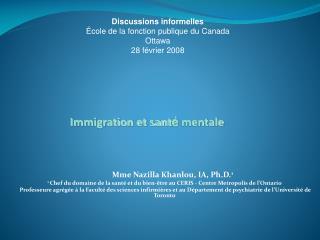 Mme Nazilla Khanlou, IA, Ph.D.1 1 Chef du domaine de la sant  et du bien- tre au CERIS - Centre Metropolis de l Ontario