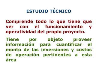 ESTUDIO T CNICO   Comprende todo lo que tiene que ver con el funcionamiento y operatividad del propio proyecto.   Tiene