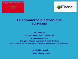 Aziz RABBAH TEL: 061103243   FAX: 037687364 arabbahgmail Charg  de Mission aupr s du Premier Ministre Conseiller en TIC