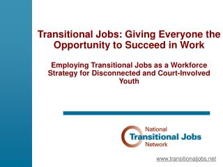 Transitional Jobs: Giving Everyone the Opportunity to Succeed in Work  Employing Transitional Jobs as a Workforce Strate