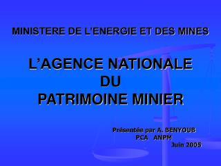 MINISTERE DE L ENERGIE ET DES MINES  L AGENCE NATIONALE DU PATRIMOINE MINIER