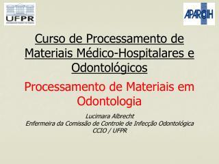 Curso de Processamento de Materiais M dico-Hospitalares e Odontol gicos  Processamento de Materiais em Odontologia  Luci