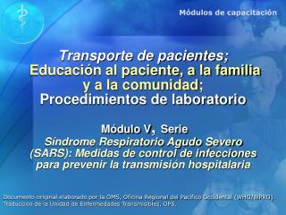 Transporte de pacientes;  Educaci n al paciente, a la familia y a la comunidad; Procedimientos de laboratorio   M dulo V