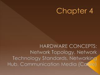 HARDWARE CONCEPTS: Network Topology, Network Technology Standards, Networking Hub, Communication Media Cable