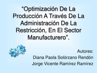 Optimizaci n De La Producci n A Trav s De La Administraci n De La Restricci n, En El Sector Manufacturero .