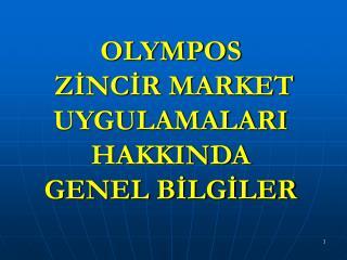 OLYMPOS  ZINCIR MARKET UYGULAMALARI  HAKKINDA  GENEL BILGILER