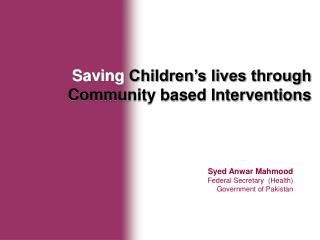 Saving Children s lives through Community based Interventions