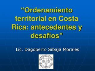 Ordenamiento territorial en Costa Rica: antecedentes y desaf os