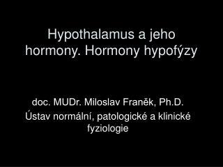 Hypothalamus a jeho hormony. Hormony hypof zy