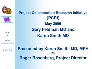 Project Collaboration Research Initiative PCRI  May 2006 Gary Feldman MD and  Karen Smith MD  Presented by Karen Smith,