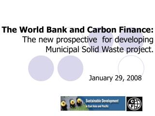 The World Bank and Carbon Finance: The new prospective  for developing Municipal Solid Waste project.