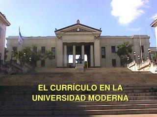 EL CURR CULO EN LA UNIVERSIDAD MODERNA