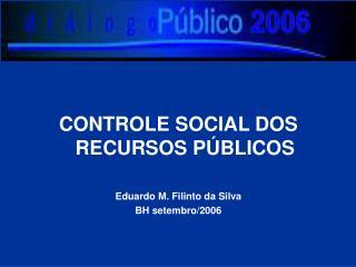 CONTROLE SOCIAL DOS RECURSOS P BLICOS  Eduardo M. Filinto da Silva BH setembro