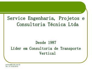 Service Engenharia, Projetos e Consultoria T cnica Ltda   Desde 1987 L der em Consultoria de Transporte Vertical