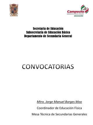 Mtro. Jorge Manuel Borges Moo Coordinador de Educaci n F sica Mesa T cnica de Secundarias Generales