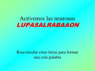 Activemos las neuronas  LUPASALRABAAON