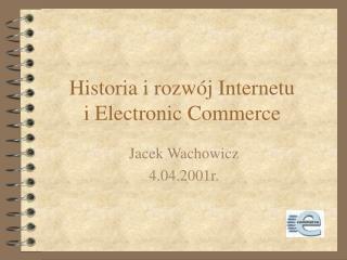 Historia i rozw j Internetu i Electronic Commerce