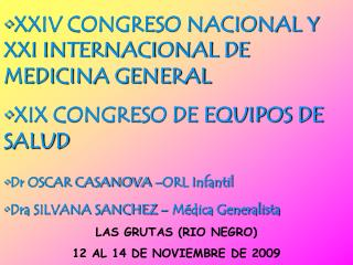 XXIV CONGRESO NACIONAL Y XXI INTERNACIONAL DE MEDICINA GENERAL XIX CONGRESO DE EQUIPOS DE SALUD Dr OSCAR CASANOVA  ORL I