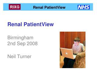 Renal PatientView  Birmingham 2nd Sep 2008  Neil Turner
