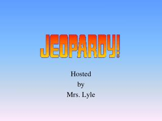 Hosted by Mrs. Lyle