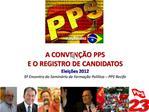 A CONVEN  O PPS E O REGISTRO DE CANDIDATOS Elei  es 2012 5  Encontro do Semin rio de Forma  o Pol tica   PPS Recife