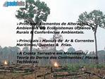 Principais Elementos de Altera  es Ambientais em Ecossistemas Urbanos e Rurais  Confer ncias Ambientais.  Principais : M