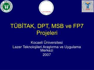 T BITAK, DPT, MSB ve FP7 Projeleri