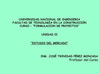 UNIVERSIDAD NACIONAL DE INGENIERIA FACULTAD DE TECNOLOG A EN LA CONSTRUCCI N CURSO :  FORMULACION DE PROYECTOS     UNIDA