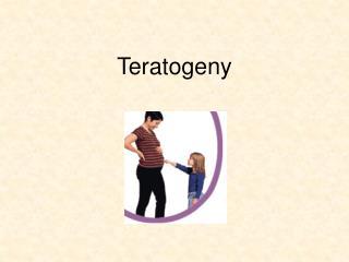 Teratogeny