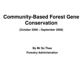 Community-Based Forest Gene Conservation  October 2006   September 2008
