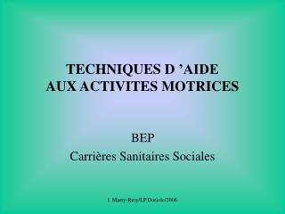 TECHNIQUES D  AIDE  AUX ACTIVITES MOTRICES