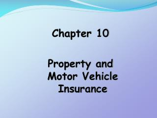 Chapter 10  Property and Motor Vehicle Insurance