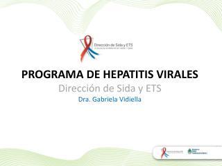 PROGRAMA DE HEPATITIS VIRALES Direcci n de Sida y ETS Dra. Gabriela Vidiella