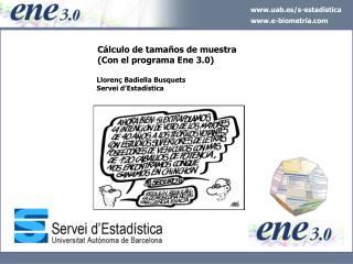 C lculo de tama os de muestra       Con el programa Ene 3.0         Lloren  Badiella Busquets        Servei d Estad stic